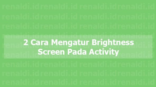 Tutorial Android Studio: 2 Cara Mengatur Brightness Screen Pada Activity