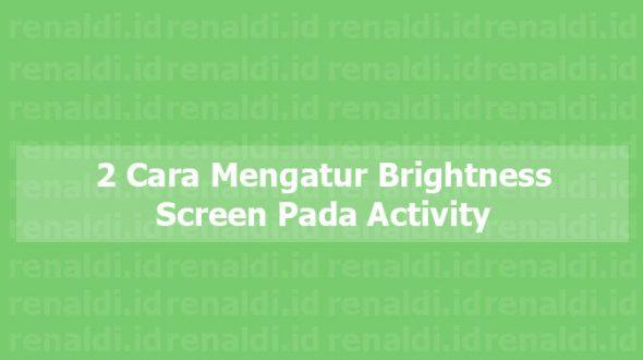 Tutorial Android Studio #1: 2 Cara Mengatur Brightness Screen Pada Activity
