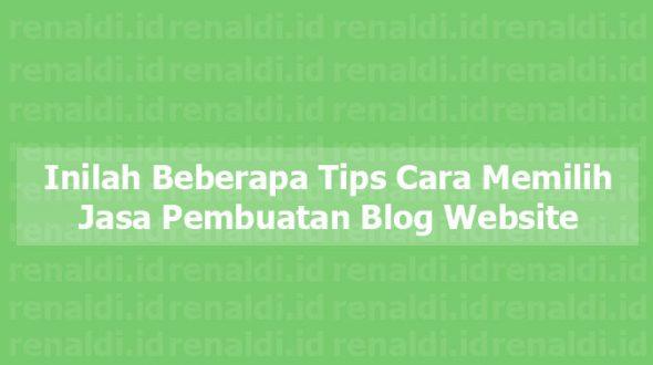 Inilah Beberapa Tips Cara Memilih Jasa Pembuatan Blog Website