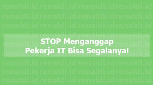 STOP Menganggap Pekerja IT Bisa Segalanya!