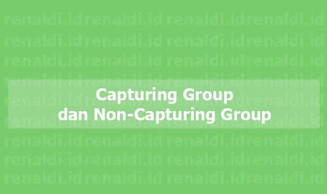 Java Regex #1: Capturing Group dan Non-Capturing Group